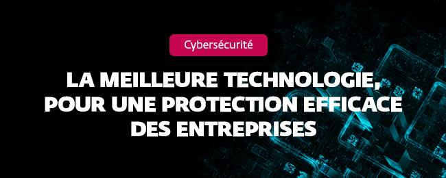 La meilleure technologie, pour une protection efficace des entreprises